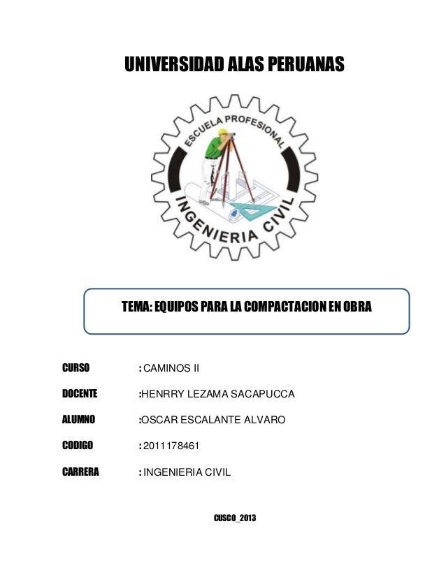UNIVERSIDAD ALAS PERUANASCURSO : CAMINOS IIDOCENTE :HENRRY LEZAMA SACAPUCCAALUMNO :OSCAR ESCALANTE ALVAROCODIGO : 20111784...