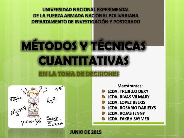 MÉTODOS Y TÉCNICAS CUANTITATIVAS EN LA TOMA DE DECISIONES UNIVERSIDAD NACIONAL EXPERIMENTAL DE LA FUERZA ARMADA NACIONAL B...