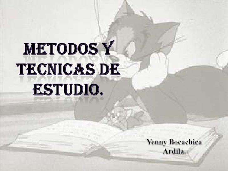 METODOS Y<br /> TECNICAS DE <br />ESTUDIO.<br />YennyBocachicaArdila.<br />