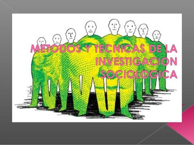    El método sociológico es la aplicación de    conceptos y técnicas de investigación    para reunir datos y su tratamien...