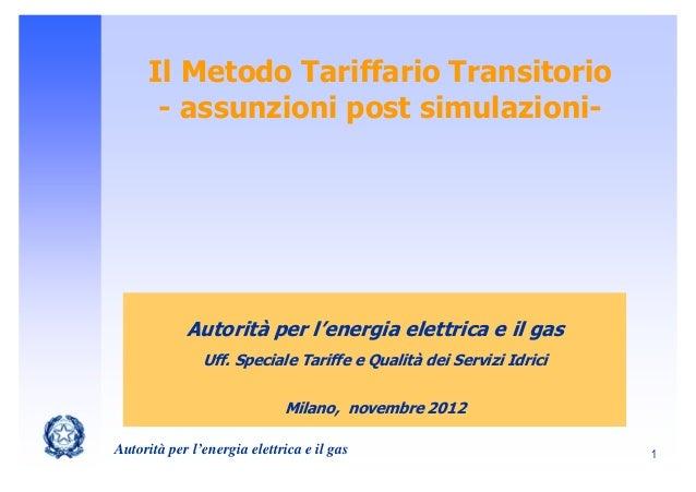 Il Metodo Tariffario Transitorio       - assunzioni post simulazioni-            Autorità per l'energia elettrica e il gas...