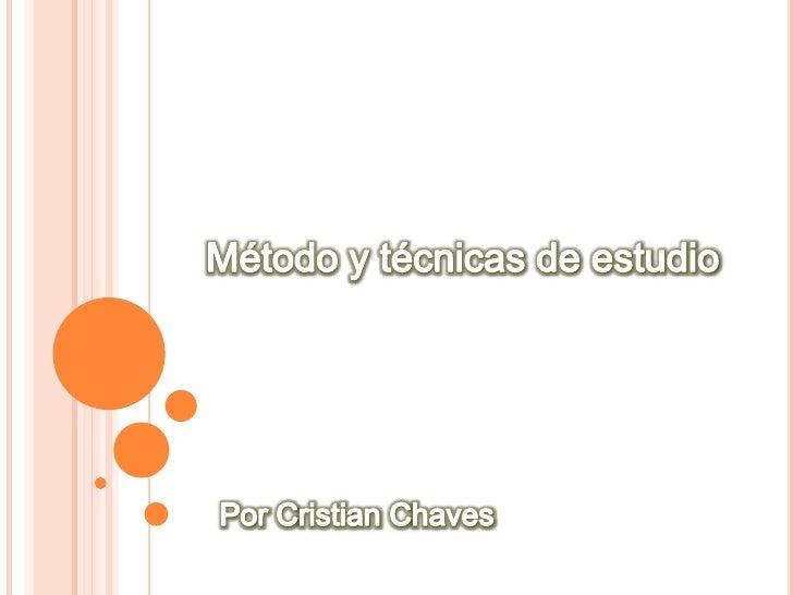 Método y técnicas de estudio<br />Por Cristian Chaves<br />