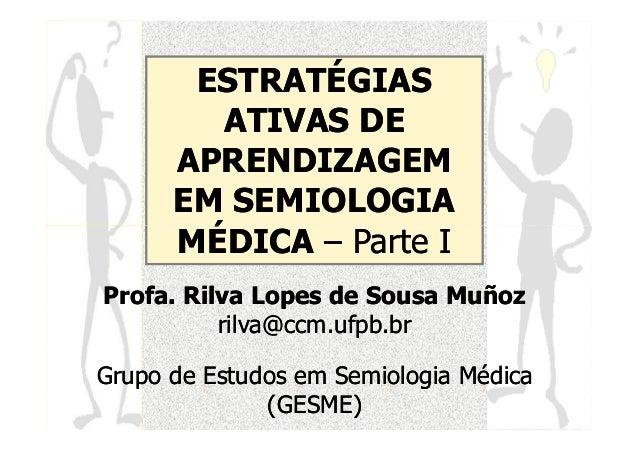 Estratégias Ativas de Aprendizagem em Semiologia Médica - Profa. Rilva Muñoz