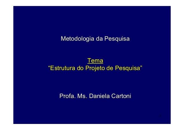 """1 Metodologia da PesquisaMetodologia da Pesquisa TemaTema """"""""Estrutura do Projeto de PesquisaEstrutura do Projeto de Pesqui..."""