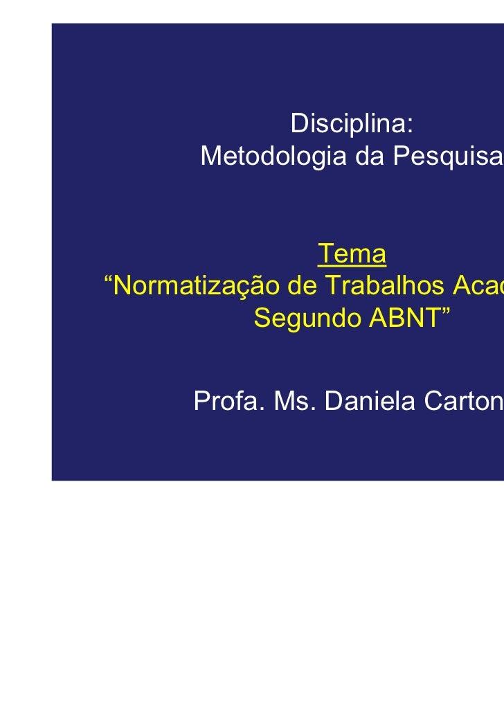 """Disciplina:       Metodologia da Pesquisa                Tema""""Normatização de Trabalhos Acadêmicos           Segundo ABNT""""..."""