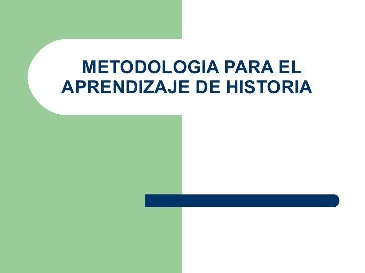 METODOLOGIA PARA EL APRENDIZAJE DE HISTORIA