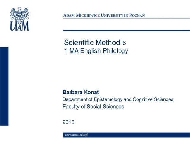 Scientific Method 61 MA English PhilologyBarbara KonatDepartment of Epistemology and Cognitive SciencesFaculty of Social S...