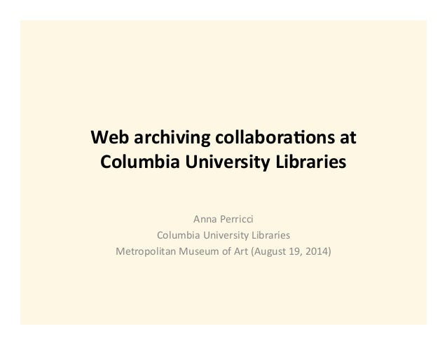 Web	   archiving	   collabora/ons	   at	    Columbia	   University	   Libraries	    Anna	   Perricci	    Columbia	   Unive...