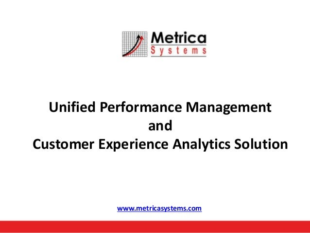 Unified Performance Management and Customer Experience Analytics Solution  www.metricasystems.com