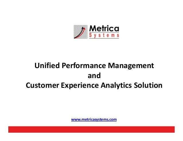 Unified Performance ManagementandandCustomer Experience Analytics Solutionwww.metricasystems.com