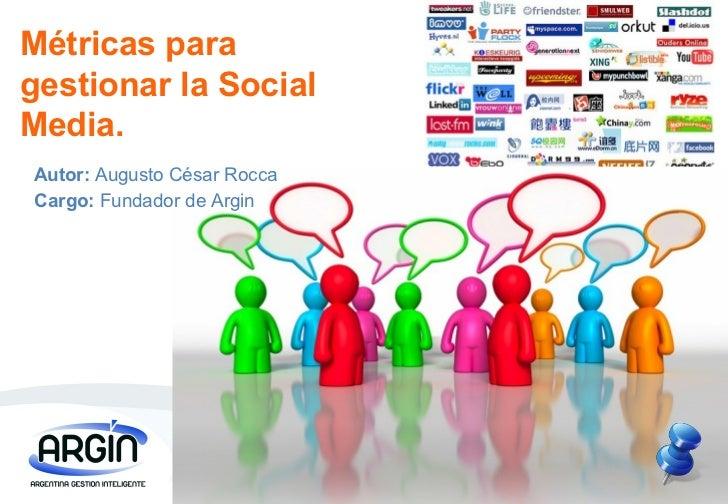 Métricas para gestionar la Social Media. Cargo:  Fundador de Argin Autor:  Augusto César Rocca