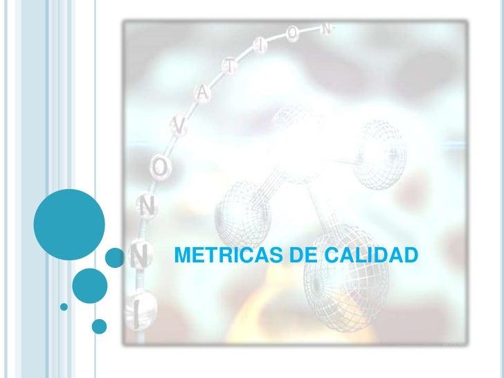 METRICAS DE CALIDAD<br />