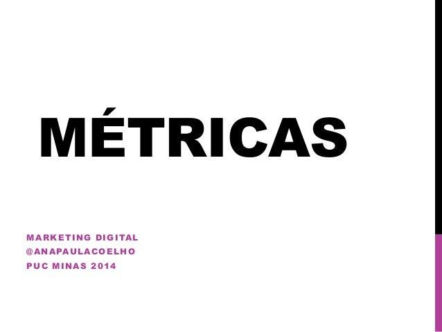 MÉTRICAS MARKETING DIGITAL @ANAPAULACOELHO PUC MINAS 2014