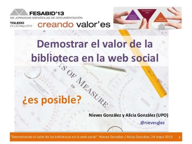 """1""""Demostrando el valor de las bibliotecas en la web social"""". Nieves González / Alicia González. 24 mayo 2013Demostrar el v..."""