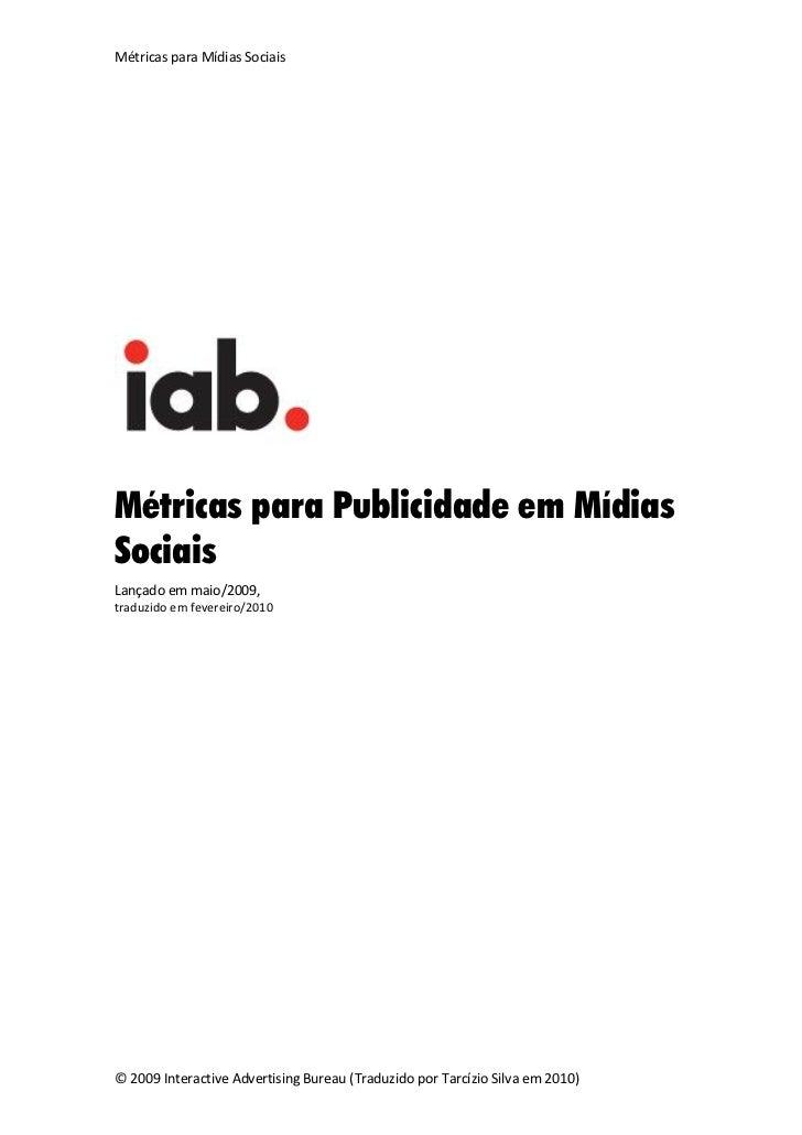Métricas para Mídias Sociais     Métricas para Publicidade em Mídias Sociais Lançado em maio/2009, traduzido em fevereiro/...