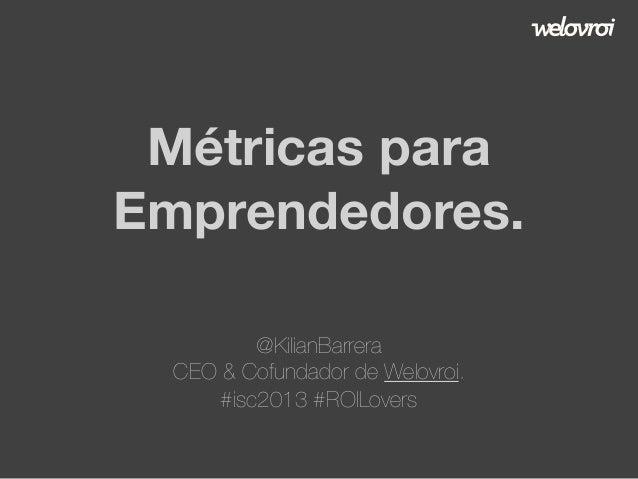 Métricas para startups (Evento #isc2013 de @ISCspain)