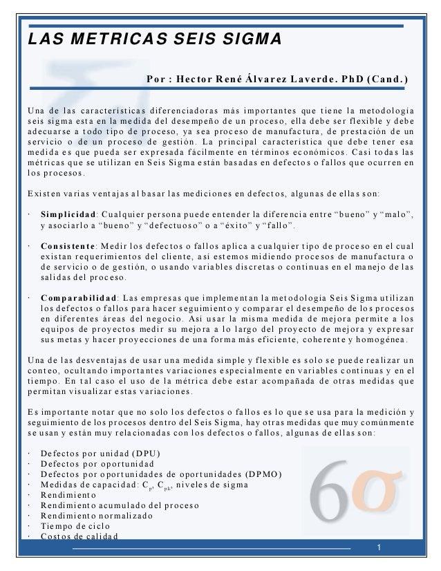 LAS METRICAS SEIS SIGMA Por : Hector René Álvarez Laverde. PhD (Cand.) Una de las características diferenciadoras más impo...