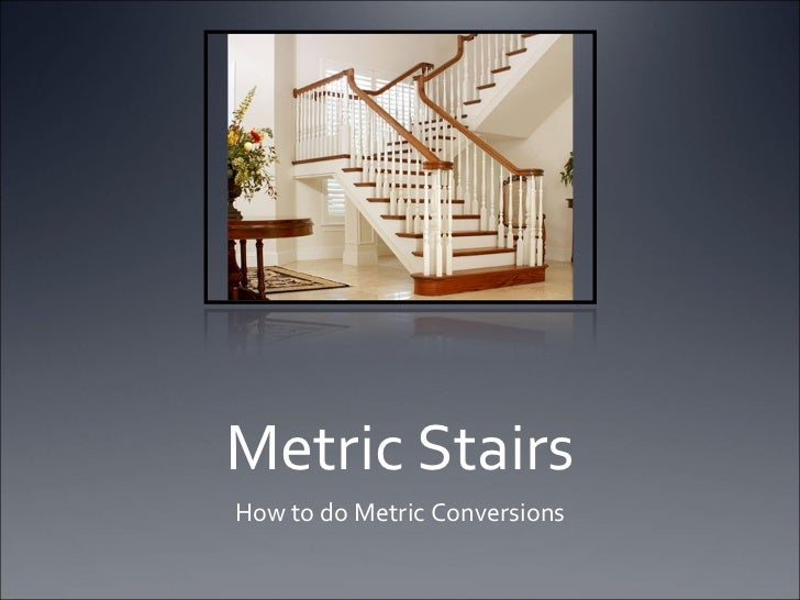 Metric Stairs How to do Metric Conversions
