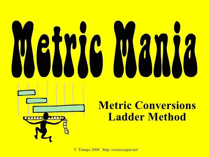 Metric Conversions Ladder Method T. Trimpe 2008  http://sciencespot.net/