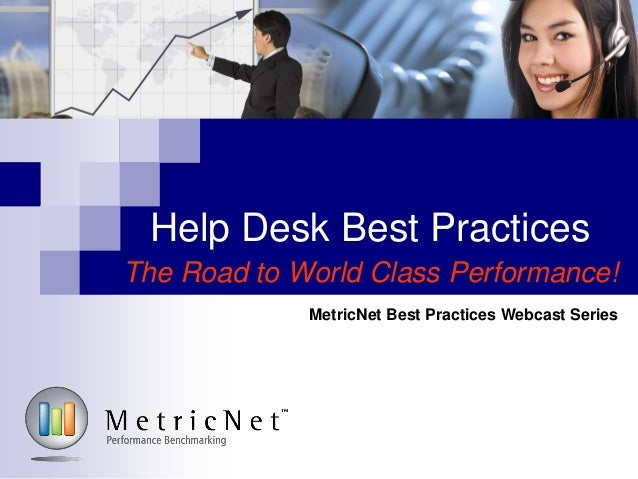Help Desk Best PracticesThe Road to World Class Performance!MetricNet Best Practices Webcast Series