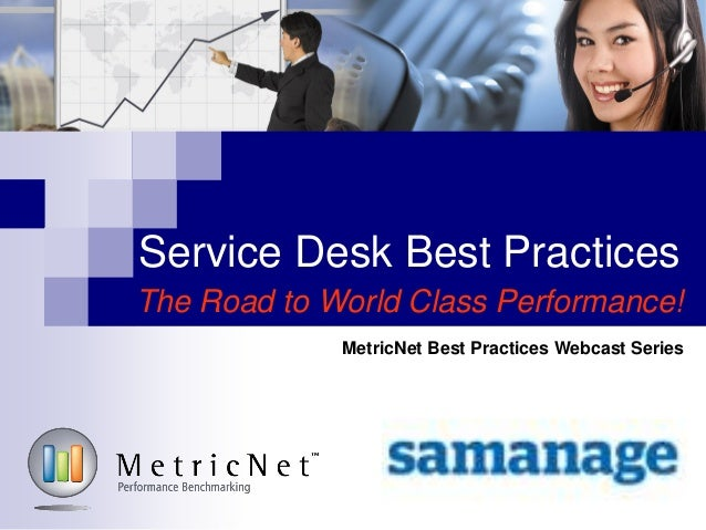 Service Desk Best Practices The Road to World Class Performance! MetricNet Best Practices Webcast Series