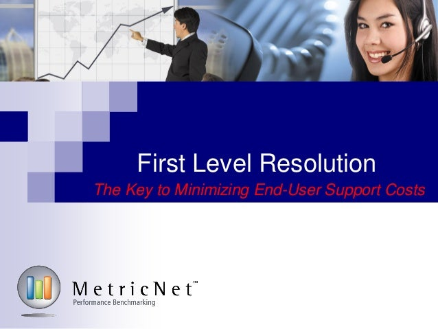 First Level ResolutionThe Key to Minimizing End-User Support Costs