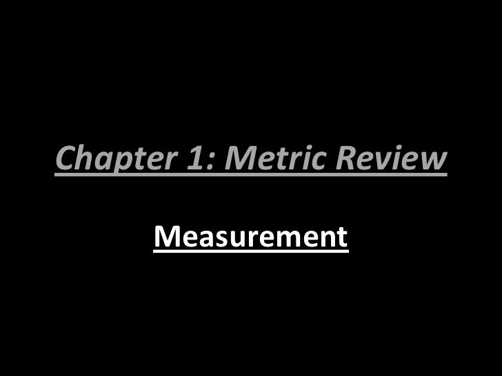 Chapter 1: Metric Review      Measurement