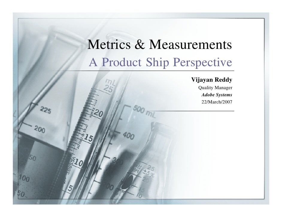 Metrics & Measurements A Product Ship Perspective                   Vijayan Reddy                     Quality Manager     ...