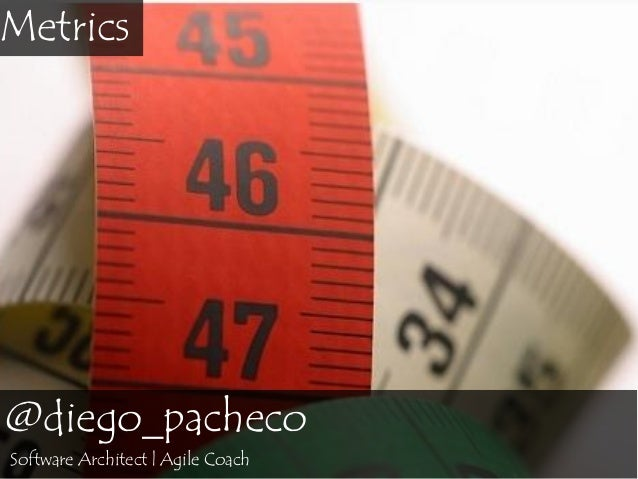 Metrics  @diego_pacheco Software Architect | Agile Coach