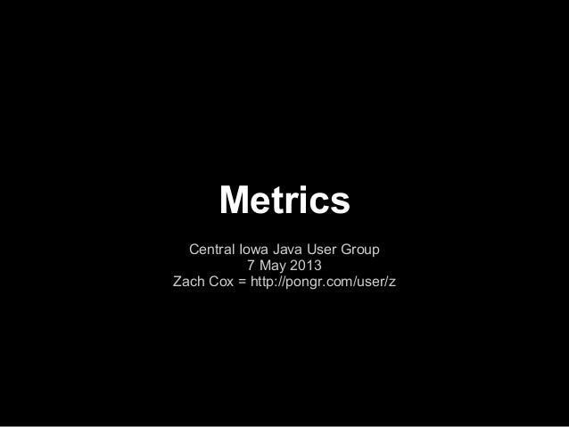 MetricsCentral Iowa Java User Group7 May 2013Zach Cox = http://pongr.com/user/z