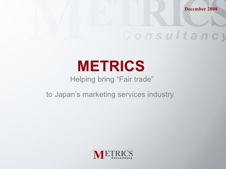 "METRICS   Helping bring ""Fair trade""  to Japan's marketing services industry"