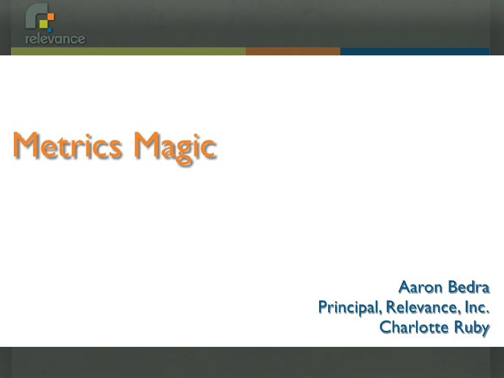 Metrics Magic                               Aaron Bedra                 Principal, Relevance, Inc.                        ...