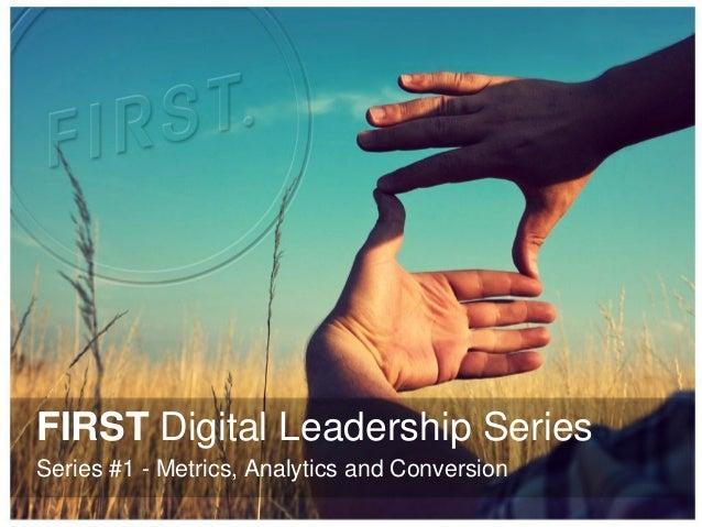 FIRST Digital Leadership Series Series #1 - Metrics, Analytics and Conversion
