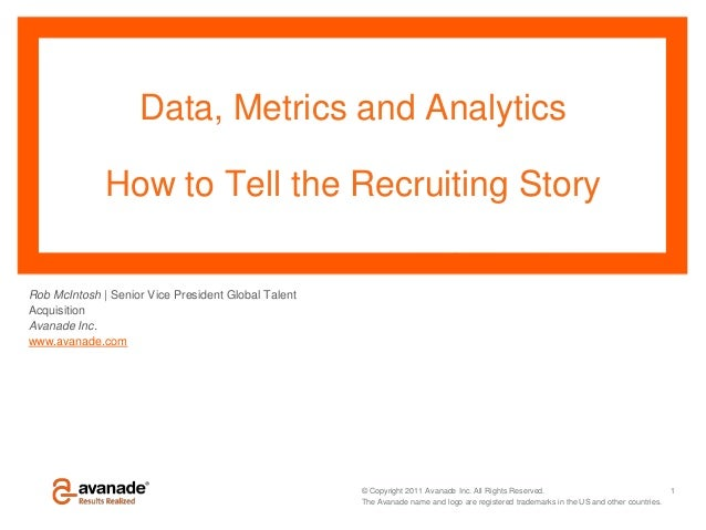 Data, Metrics and Analytics              How to Tell the Recruiting StoryRob McIntosh   Senior Vice President Global Talen...