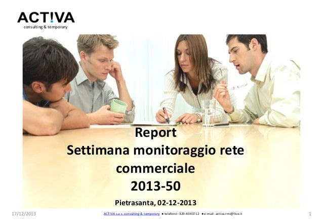 consulting & temporary  Report Settimana monitoraggio rete commerciale 2013-50 Pietrasanta, 02-12-2013 17/12/2013  ACTIVA ...