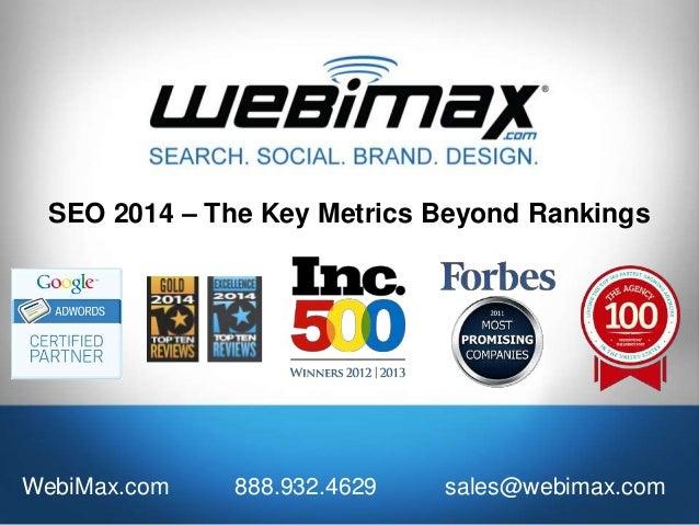 SEO 2014 – The Key Metrics Beyond Rankings WebiMax.com 888.932.4629 sales@webimax.com