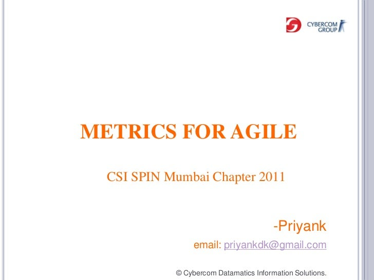 METRICS FOR AGILE  CSI SPIN Mumbai Chapter 2011                                        -Priyank                 email: pri...