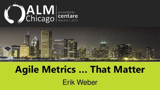 Agile Metrics … That Matter         Erik Weber