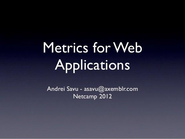 Metrics for Web ApplicationsAndrei Savu - asavu@axemblr.com         Netcamp 2012