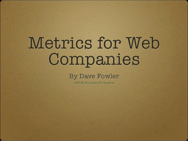Metrics for Web Companies    By Dave Fowler     CEO & Founder @ Chartio