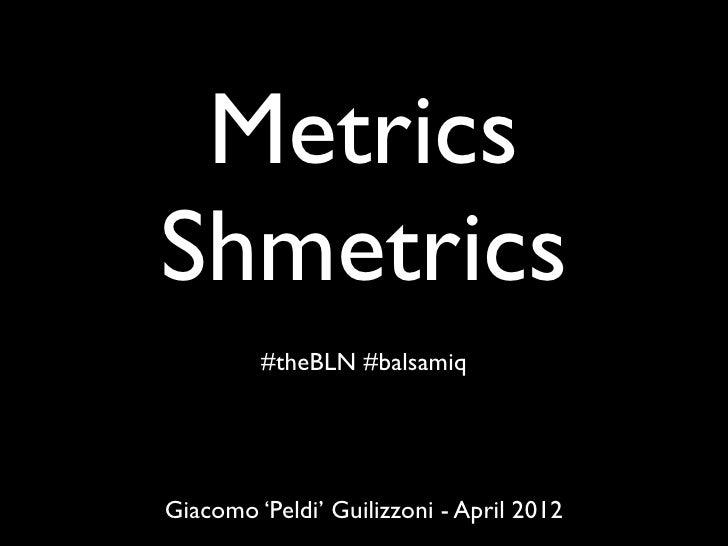 Metrics shmetrics