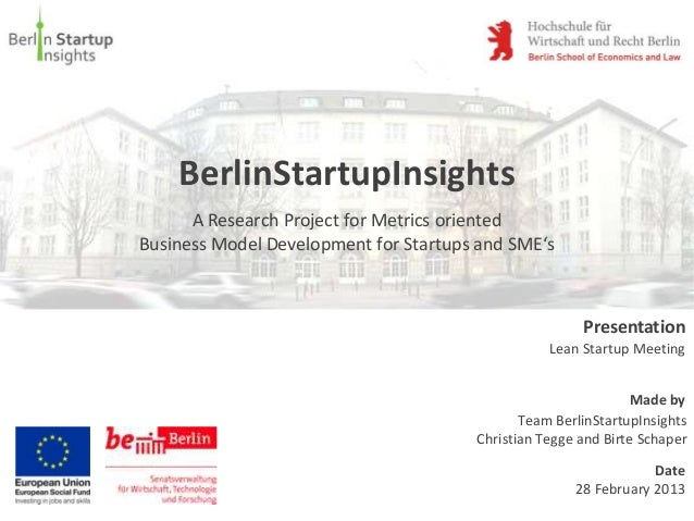 BerlinStartupInsights      A Research Project for Metrics orientedBusiness Model Development for Startups and SME's       ...