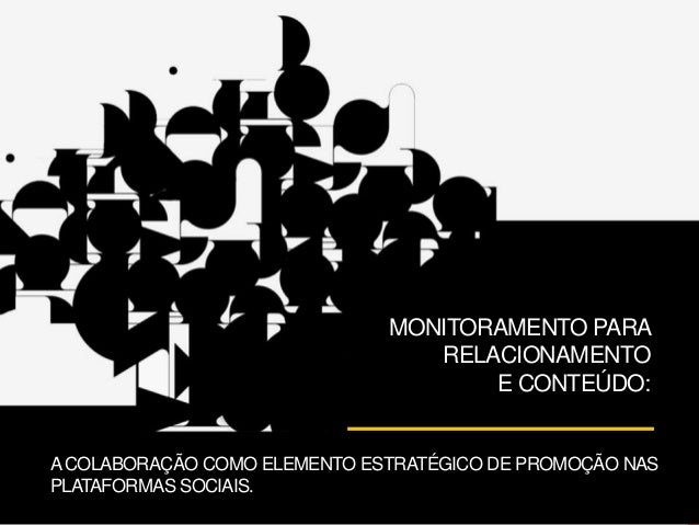 MONITORAMENTO PARA                                 RELACIONAMENTO                                     E CONTEÚDO:A COLABOR...