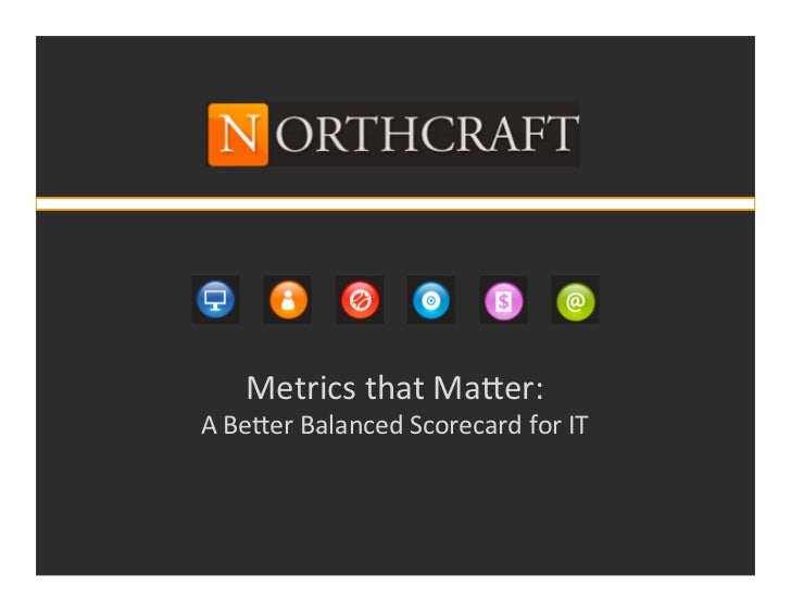Metrics	  that	  Ma+er:	  A	  Be+er	  Balanced	  Scorecard	  for	  IT