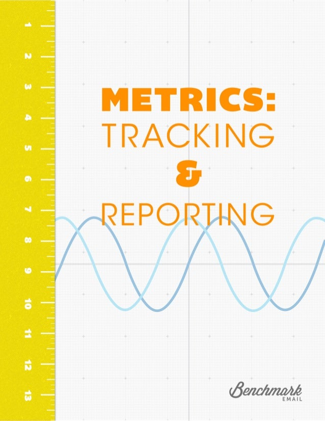 Metrics: Tracking and Reporting with Benchmark Email  Track and React: How to Use Email Metrics Effectively One of the str...