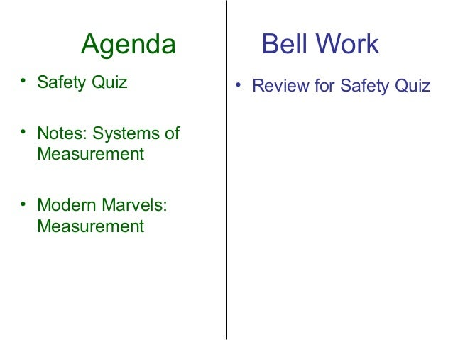 Agenda            Bell Work• Safety Quiz         • Review for Safety Quiz• Notes: Systems of  Measurement• Modern Marvels:...