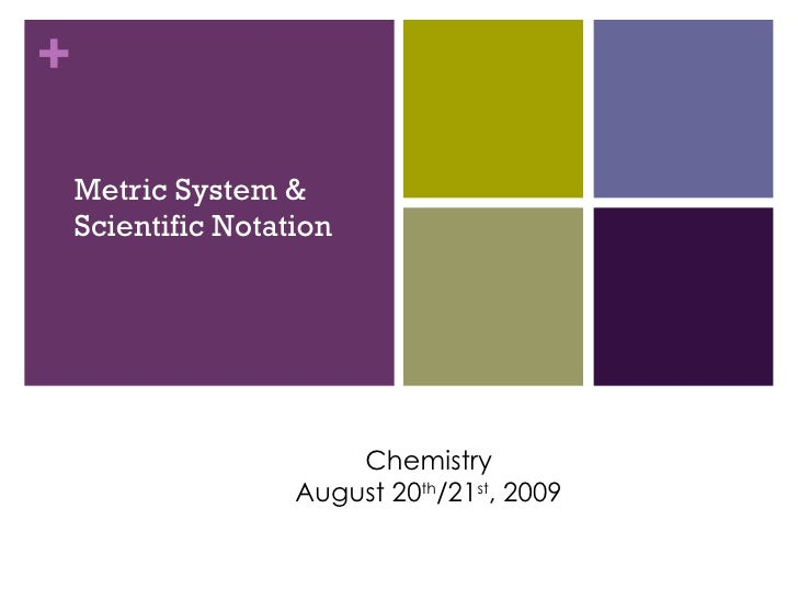 Metric System &  Scientific Notation Chemistry August 20 th /21 st , 2009