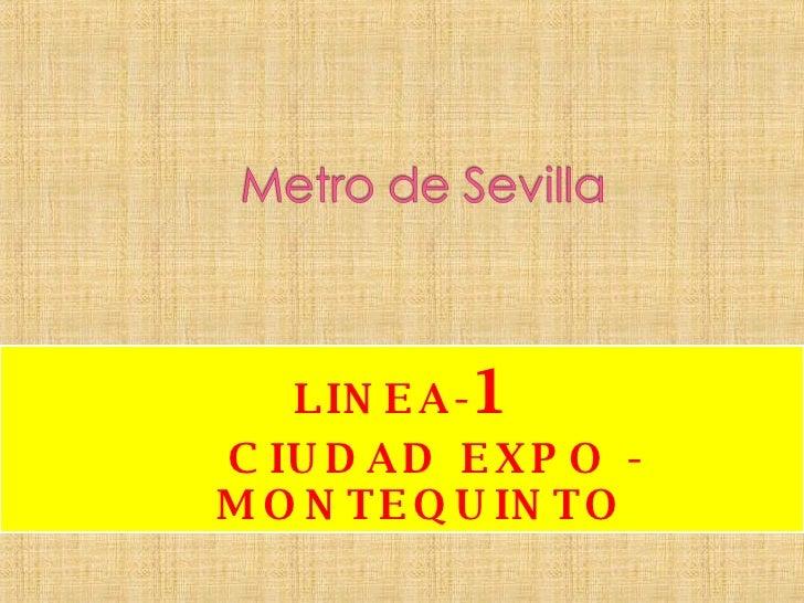 <ul><li>LINEA- 1 </li></ul><ul><li>CIUDAD EXPO - MONTEQUINTO </li></ul>