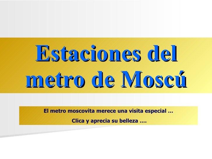 Estaciones del metro de Moscú El metro moscovita merece una visita especial … Clica y aprecia su belleza ….