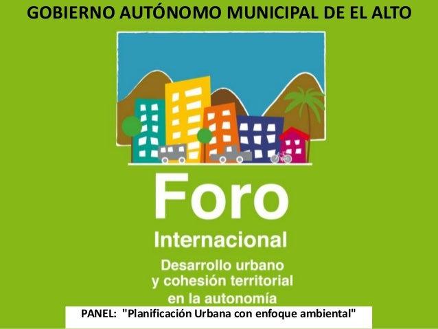 """GOBIERNO AUTÓNOMO MUNICIPAL DE EL ALTO  PANEL: """"Planificación Urbana con enfoque ambiental"""""""